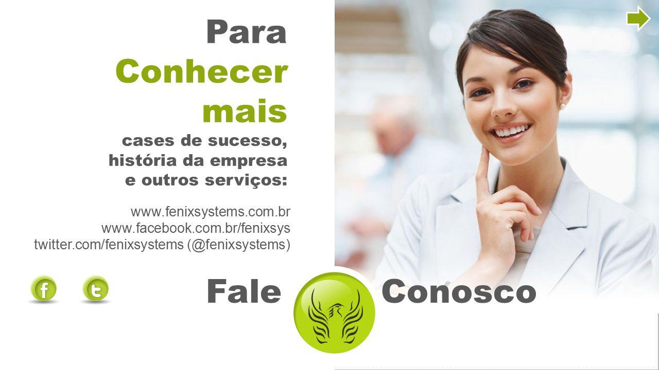 Para Conhecer mais cases de sucesso, história da empresa e outros serviços: www.fenixsystems.com.br www.facebook.com.br/fenixsys twitter.com/fenixsyst