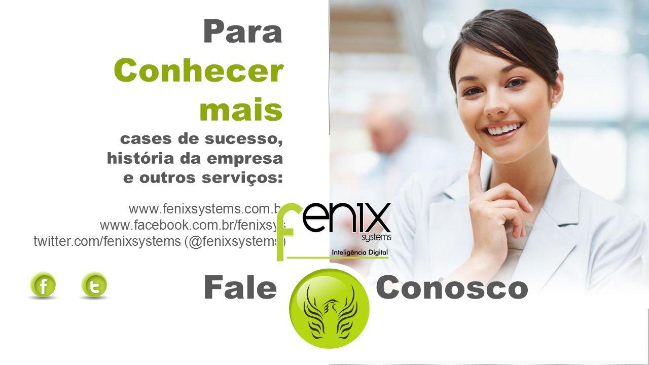 [11] 2312-9572 Para Conhecer mais cases de sucesso, história da empresa e outros serviços: www.fenixsystems.com.br www.facebook.com.br/fenixsys twitte