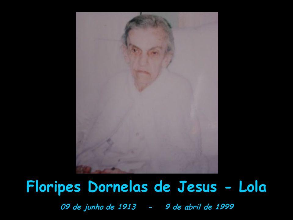 Floripes Dornelas de Jesus - Lola 09 de junho de 1913 - 9 de abril de 1999