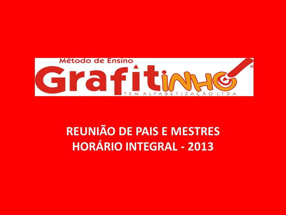 REUNIÃO DE PAIS E MESTRES HORÁRIO INTEGRAL - 2013