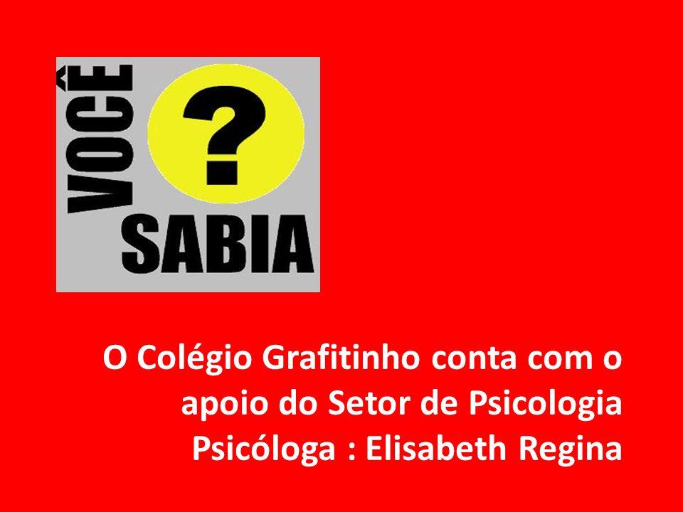 O Colégio Grafitinho conta com o apoio do Setor de Psicologia Psicóloga : Elisabeth Regina