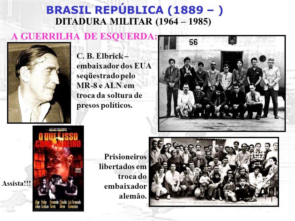 BRASIL REPÚBLICA (1889 – ) DITADURA MILITAR (1964 – 1985) A GUERRILHA DE ESQUERDA: Assista!!! C. B. Elbrick – embaixador dos EUA seqüestrado pelo MR-8