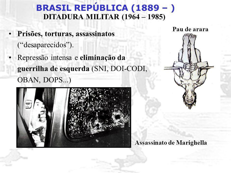 """BRASIL REPÚBLICA (1889 – ) DITADURA MILITAR (1964 – 1985) Prisões, torturas, assassinatos (""""desaparecidos""""). Repressão intensa e eliminação da guerril"""