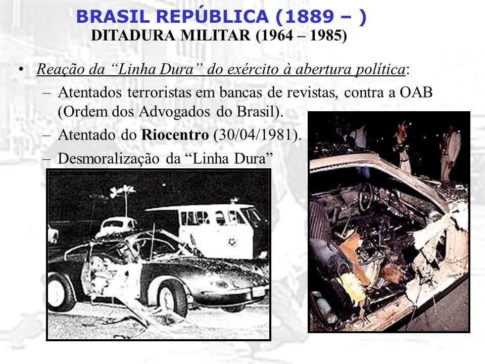 """BRASIL REPÚBLICA (1889 – ) DITADURA MILITAR (1964 – 1985) Reação da """"Linha Dura"""" do exército à abertura política: –Atentados terroristas em bancas de"""