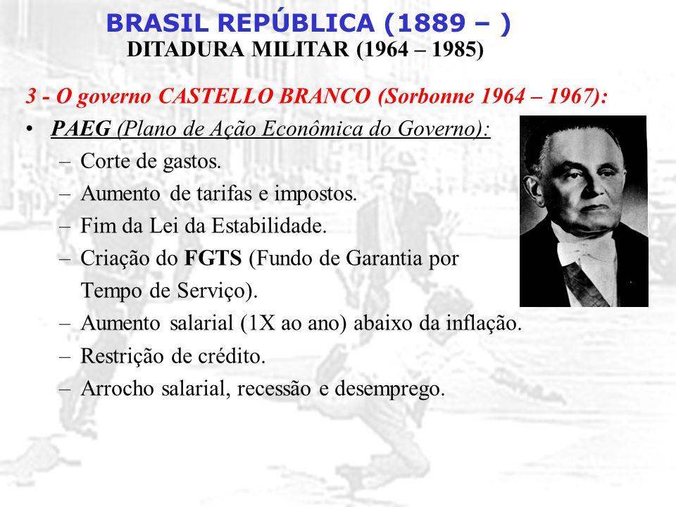 BRASIL REPÚBLICA (1889 – ) DITADURA MILITAR (1964 – 1985) Obras faraônicas: –Rodovia Transamazônica (jamais concluída).