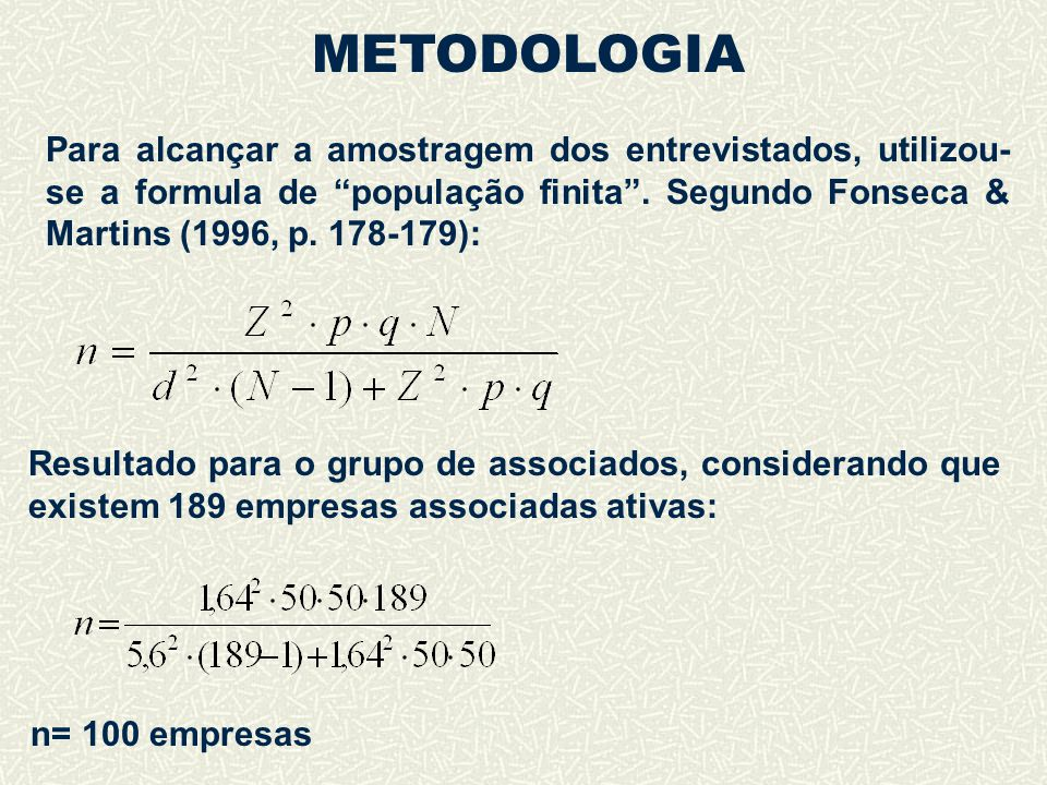 """METODOLOGIA Para alcançar a amostragem dos entrevistados, utilizou- se a formula de """"população finita"""". Segundo Fonseca & Martins (1996, p. 178-179):"""
