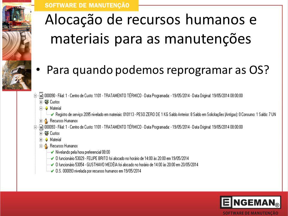 Alocação de recursos humanos e materiais para as manutenções Para quando podemos reprogramar as OS?