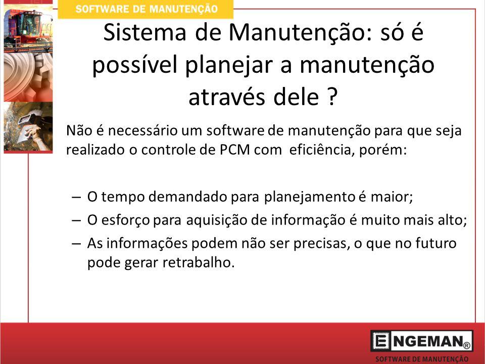 Sistema de Manutenção: só é possível planejar a manutenção através dele .