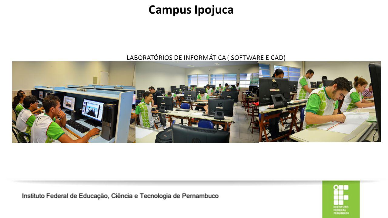 Campus Ipojuca LABORATÓRIOS DE INFORMÁTICA ( SOFTWARE E CAD)