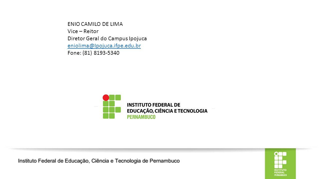 ENIO CAMILO DE LIMA Vice – Reitor Diretor Geral do Campus Ipojuca eniolima@Ipojuca.ifpe.edu.br Fone: (81) 8193-5340