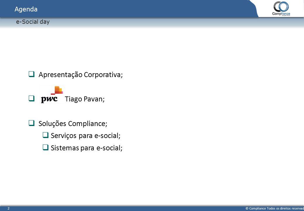 © Compliance Todos os direitos reservados 2 e-Social day Agenda  Apresentação Corporativa;  Tiago Pavan;  Soluções Compliance;  Serviços para e-so