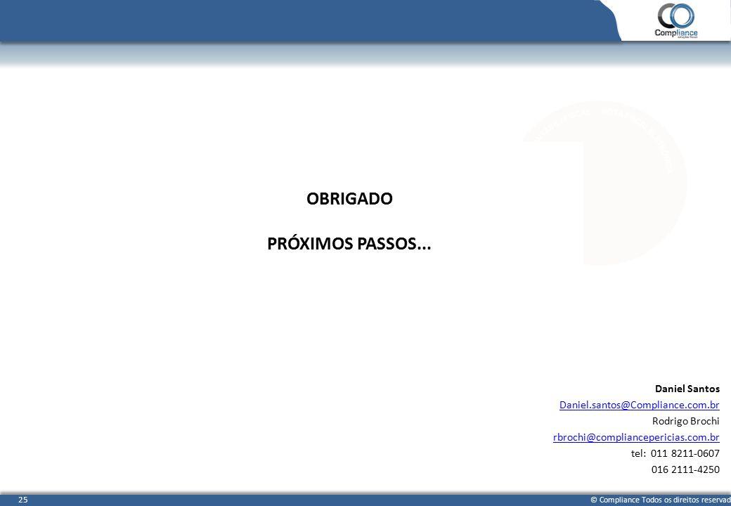 © Compliance Todos os direitos reservados 25 OBRIGADO PRÓXIMOS PASSOS... Daniel Santos Daniel.santos@Compliance.com.br Rodrigo Brochi rbrochi@complian