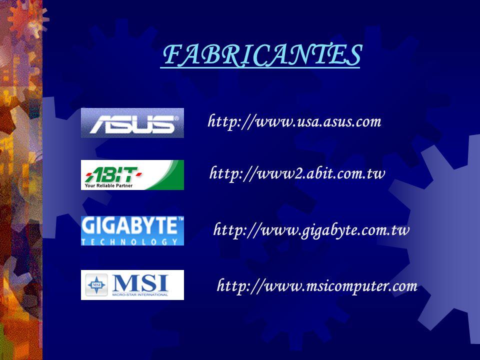 FABRICANTES http://www.usa.asus.com http://www2.abit.com.tw http://www.gigabyte.com.tw http://www.msicomputer.com