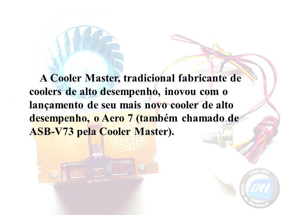 A Cooler Master, tradicional fabricante de coolers de alto desempenho, inovou com o lançamento de seu mais novo cooler de alto desempenho, o Aero 7 (também chamado de ASB-V73 pela Cooler Master).