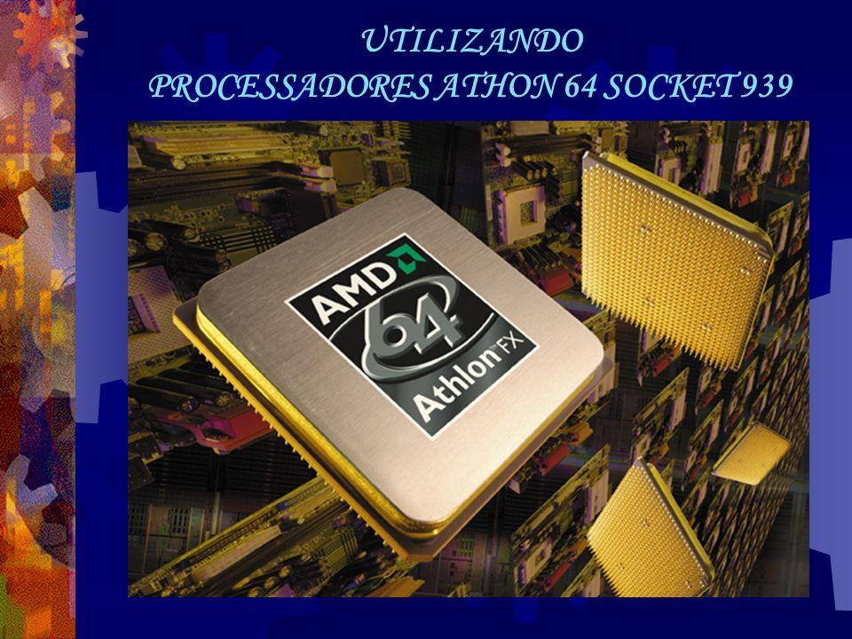 UTILIZANDO PROCESSADORES ATHON 64 SOCKET 939