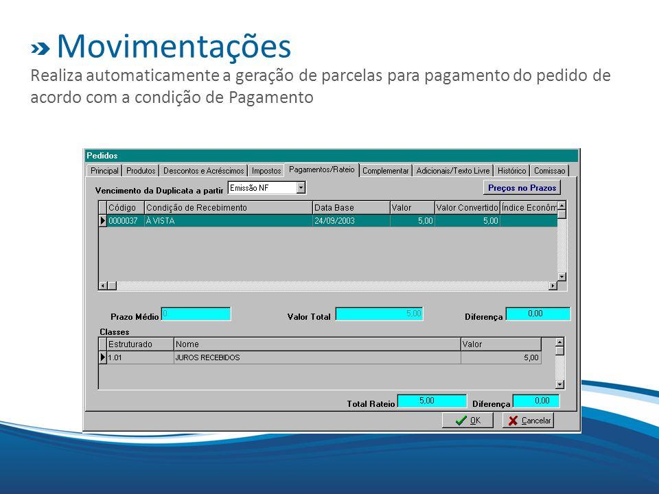 Movimentações Realiza automaticamente a geração de parcelas para pagamento do pedido de acordo com a condição de Pagamento