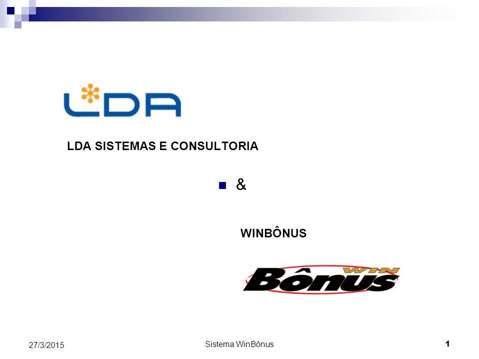 Sistema WinBônus 1 27/3/2015 LDA SISTEMAS E CONSULTORIA & WINBÔNUS