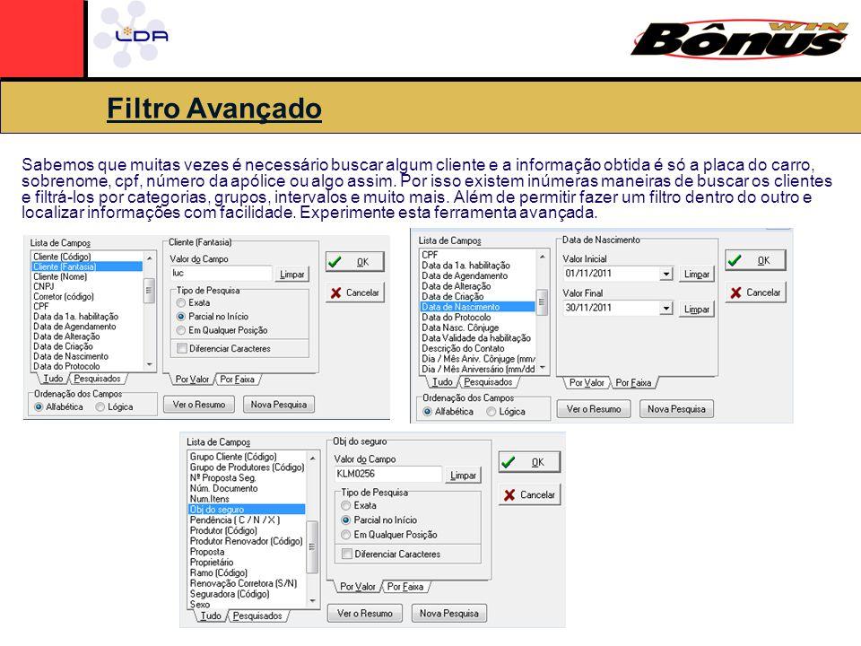 Filtro Avançado Sabemos que muitas vezes é necessário buscar algum cliente e a informação obtida é só a placa do carro, sobrenome, cpf, número da apólice ou algo assim.