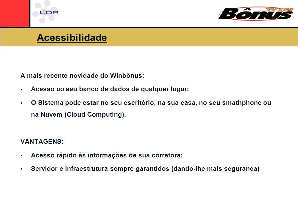 Acessibilidade A mais recente novidade do Winbônus: Acesso ao seu banco de dados de qualquer lugar; O Sistema pode estar no seu escritório, na sua casa, no seu smathphone ou na Nuvem (Cloud Computing).