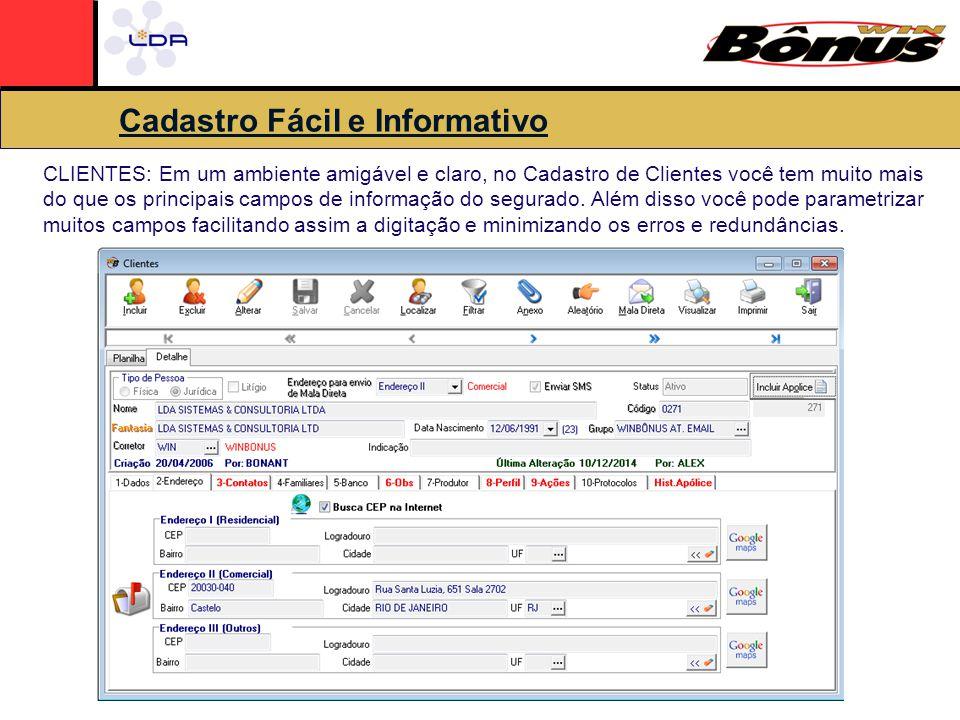 Cadastro Fácil e Informativo CLIENTES: Em um ambiente amigável e claro, no Cadastro de Clientes você tem muito mais do que os principais campos de informação do segurado.