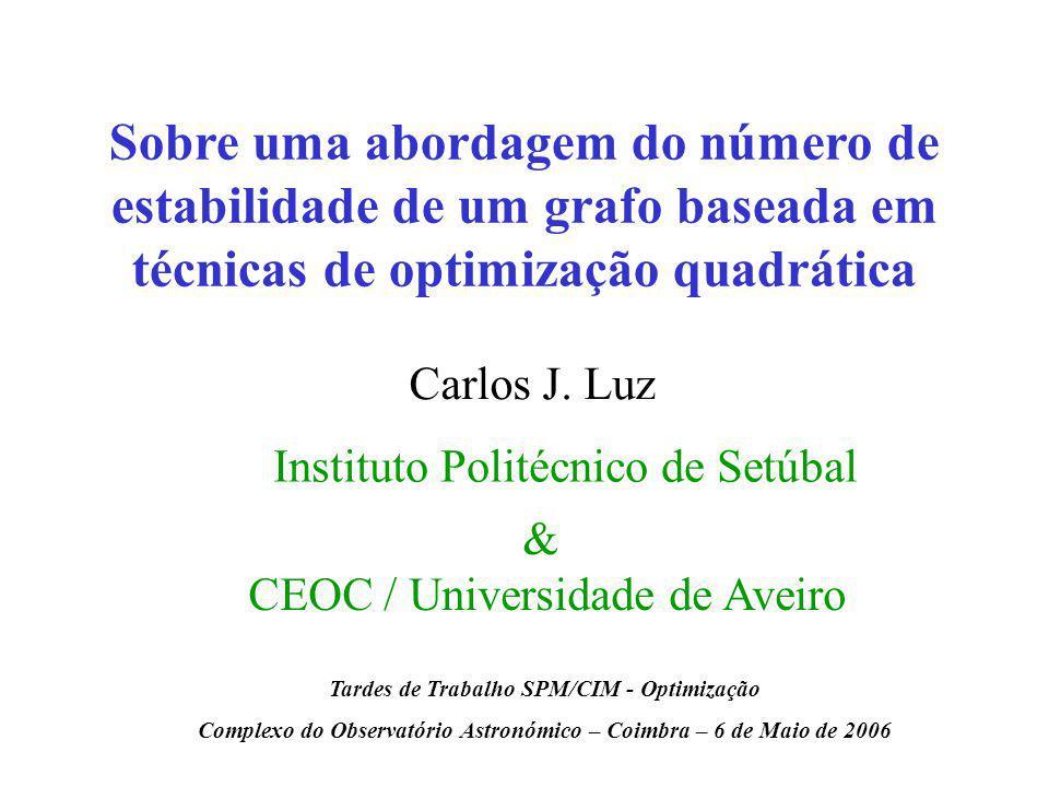 Sobre uma abordagem do número de estabilidade de um grafo baseada em técnicas de optimização quadrática Carlos J. Luz Instituto Politécnico de Setúbal