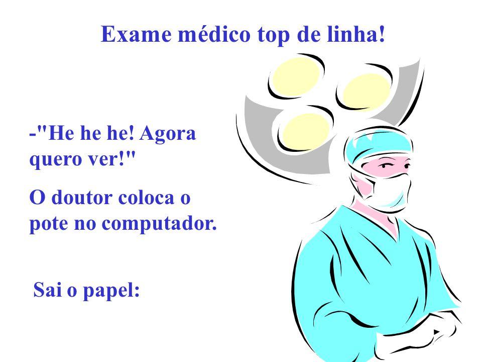 Exame médico top de linha! -