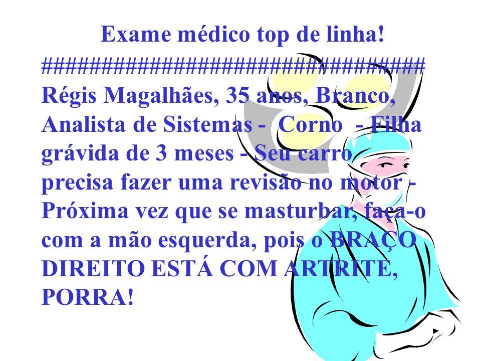Exame médico top de linha! ################################ Régis Magalhães, 35 anos, Branco, Analista de Sistemas - Corno - Filha grávida de 3 meses