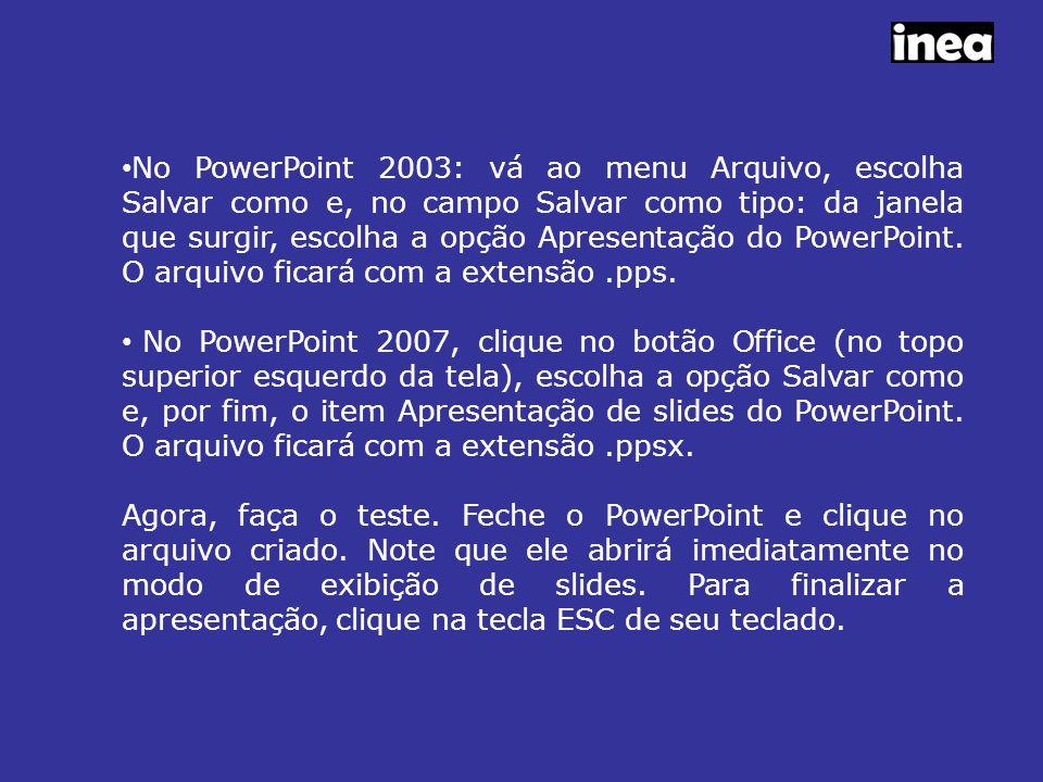 No PowerPoint 2003: vá ao menu Arquivo, escolha Salvar como e, no campo Salvar como tipo: da janela que surgir, escolha a opção Apresentação do PowerPoint.