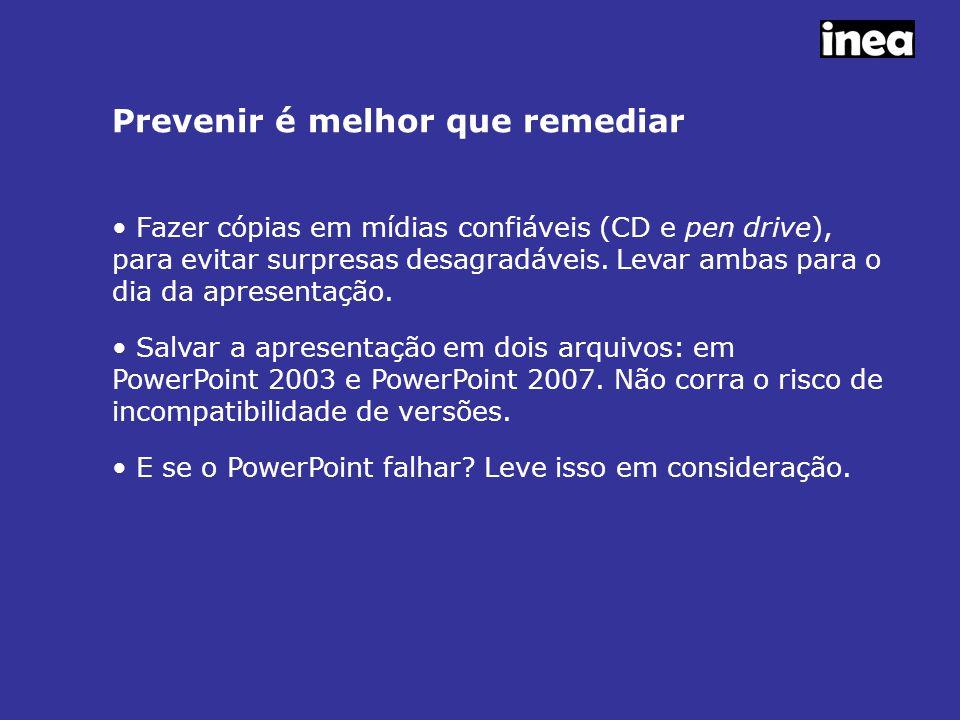 Prevenir é melhor que remediar Fazer cópias em mídias confiáveis (CD e pen drive), para evitar surpresas desagradáveis.