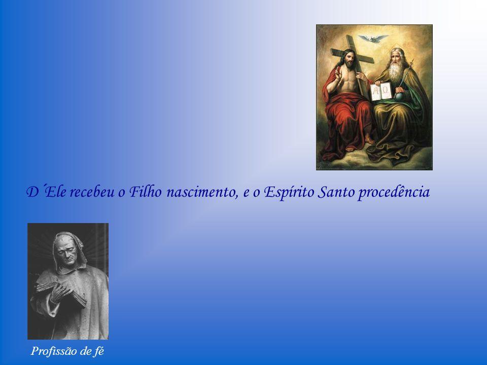 Profissão de fé E professamos que o Pai não foi gerado nem criado, senão que Ele é ingênito.