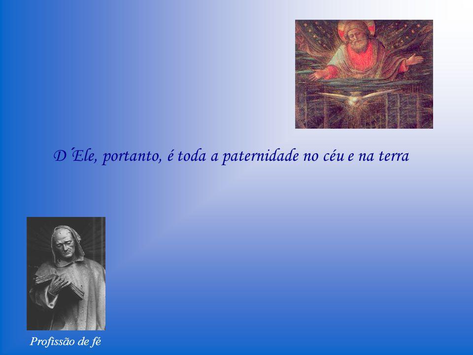Profissão de fé E o mesmo Pai, inefável por essência, gerou inefavelmente da sua sustância o Filho, mas não o gerou outro ser que o que Ele é, Deus de Deus, a Luz da Luz