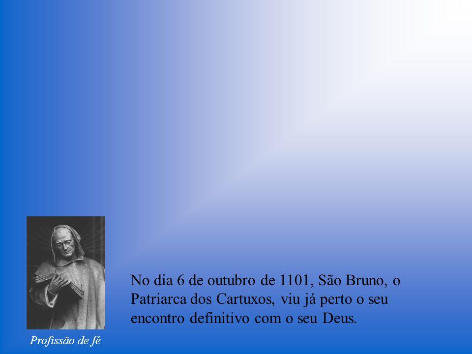 No dia 6 de outubro de 1101, São Bruno, o Patriarca dos Cartuxos, viu já perto o seu encontro definitivo com o seu Deus.