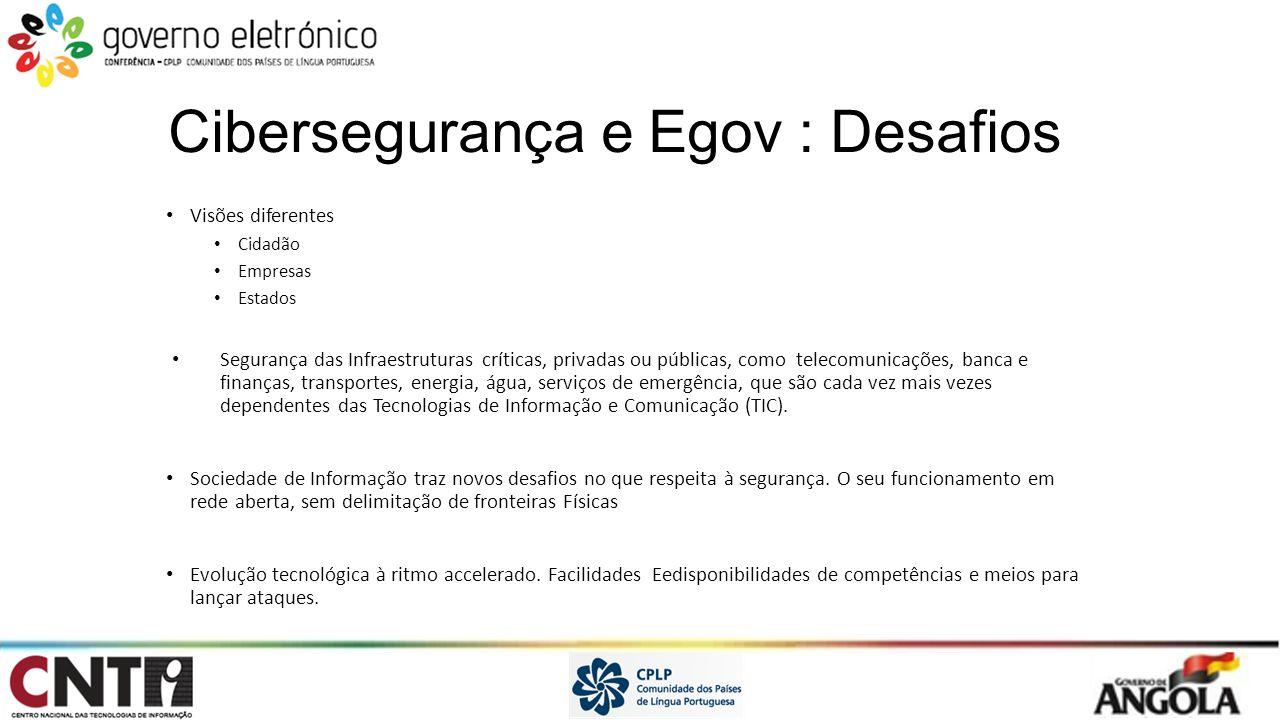 Cibersegurança e Egov : Desafios Visões diferentes Cidadão Empresas Estados Segurança das Infraestruturas críticas, privadas ou públicas, como telecom