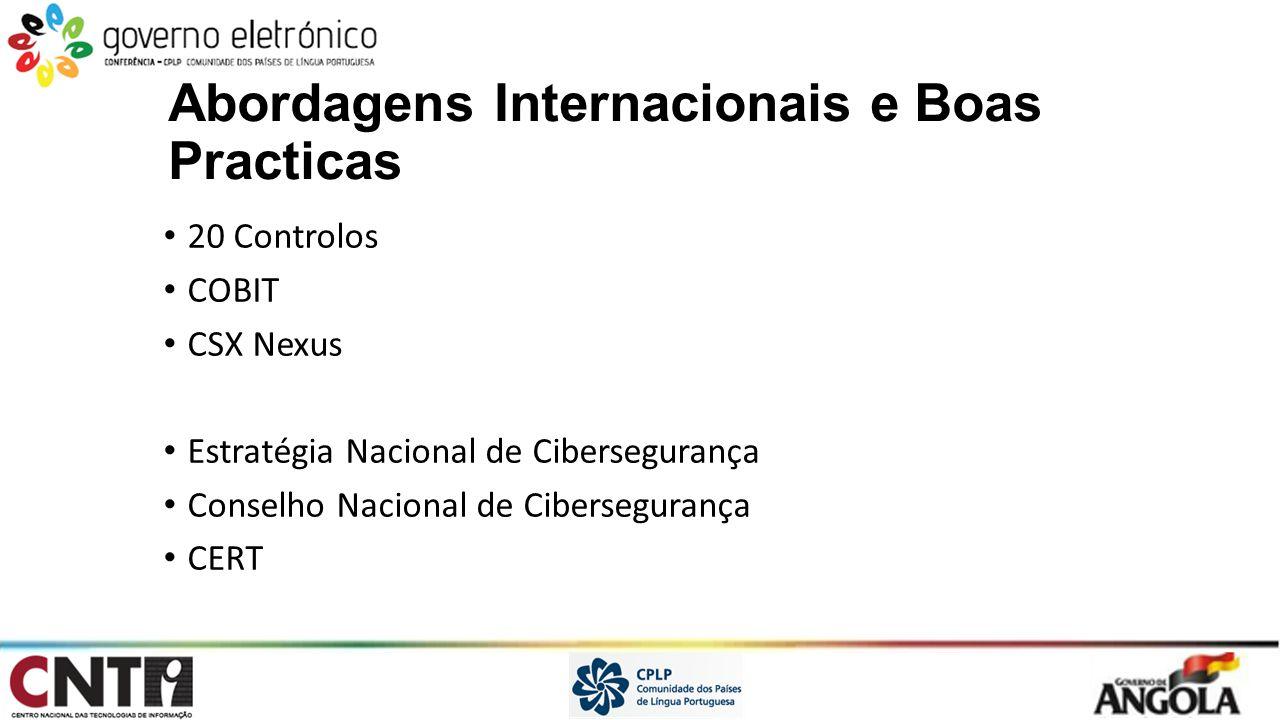 Abordagens Internacionais e Boas Practicas 20 Controlos COBIT CSX Nexus Estratégia Nacional de Cibersegurança Conselho Nacional de Cibersegurança CERT
