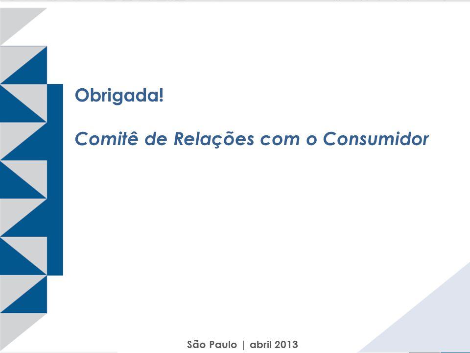 Obrigada! Comitê de Relações com o Consumidor São Paulo | abril 2013