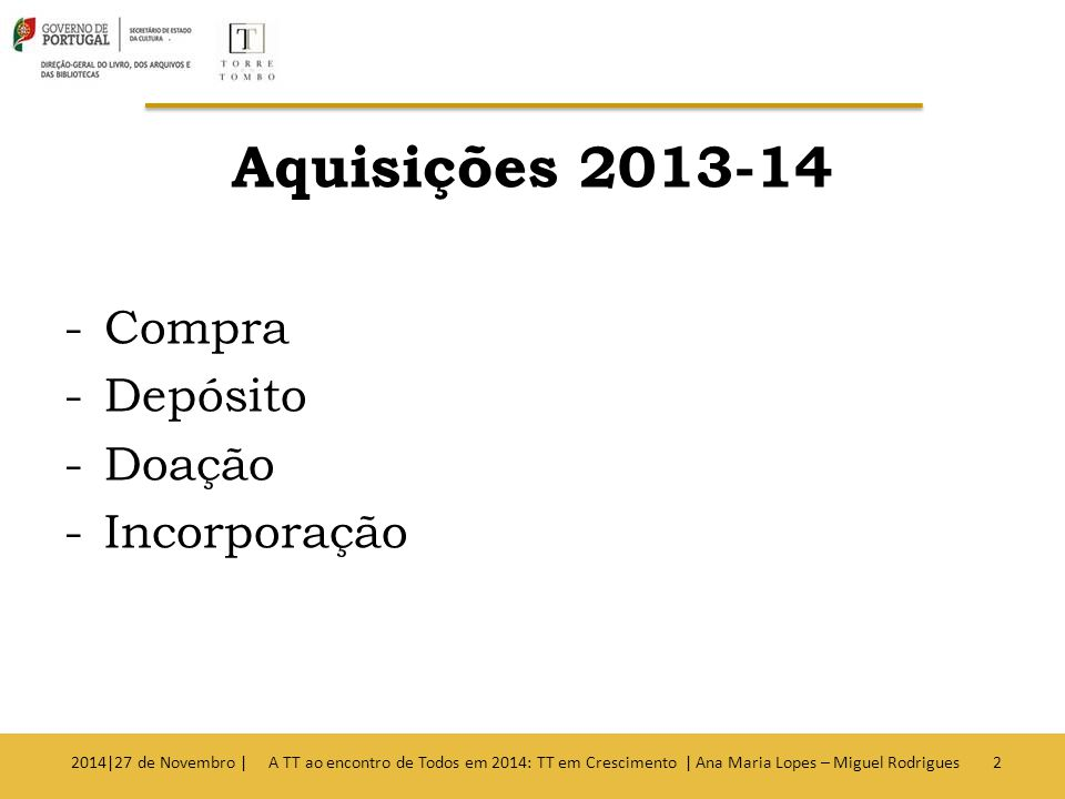 Aquisições 2013-14 -Compra -Depósito -Doação -Incorporação 2014|27 de Novembro | A TT ao encontro de Todos em 2014: TT em Crescimento | Ana Maria Lopes – Miguel Rodrigues2