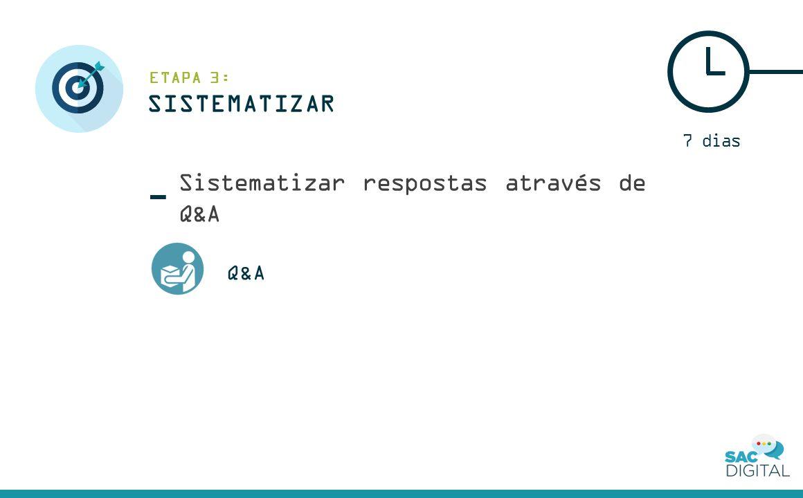 Sistematizar respostas através de Q&A Q&A 7 dias SISTEMATIZAR ETAPA 3: