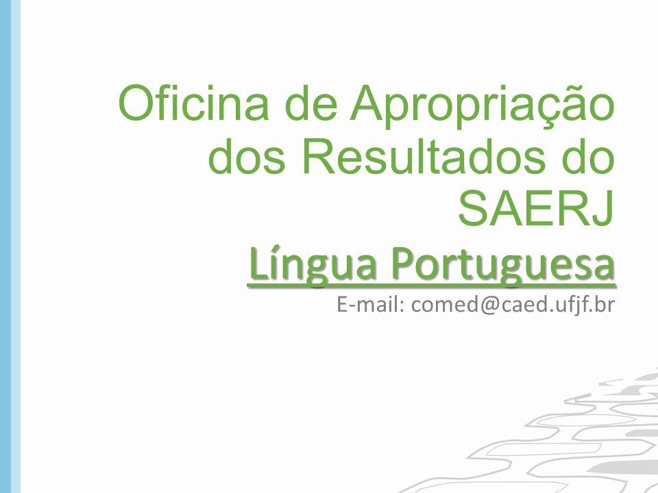 Língua Portuguesa Oficina de Apropriação dos Resultados do SAERJ Língua Portuguesa E-mail: comed@caed.ufjf.br