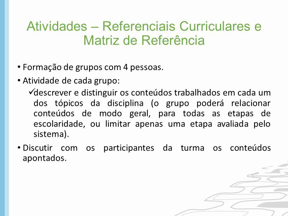 Atividades – Referenciais Curriculares e Matriz de Referência Formação de grupos com 4 pessoas. Atividade de cada grupo: descrever e distinguir os con