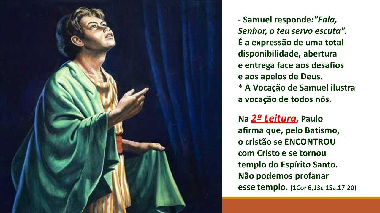 Na 1ª Leitura, SAMUEL, no silêncio da noite, se ENCONTRA com Deus, que o chama .