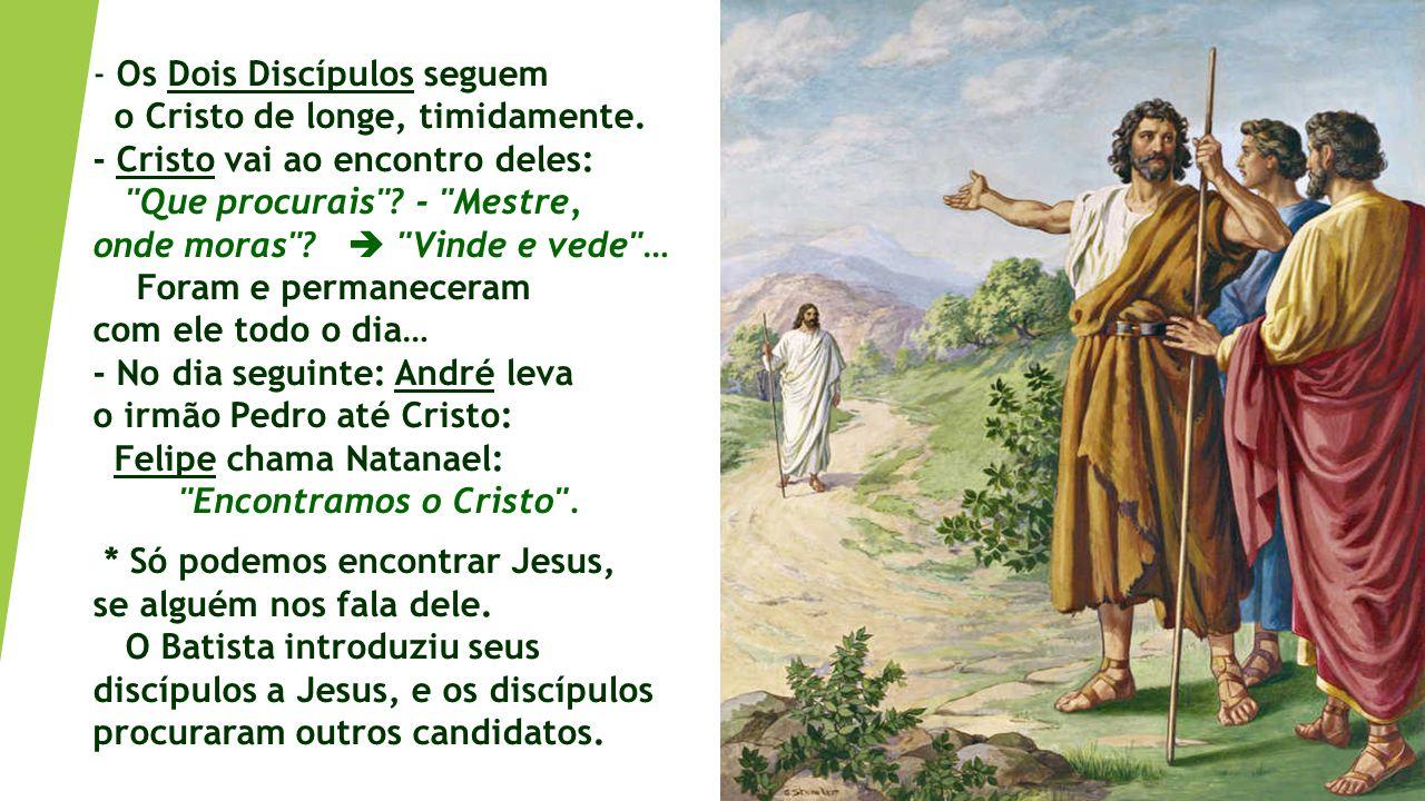 No Evangelho, temos o ENCONTRO dos PRIMEIROS DISCÍPULOS com Jesus.