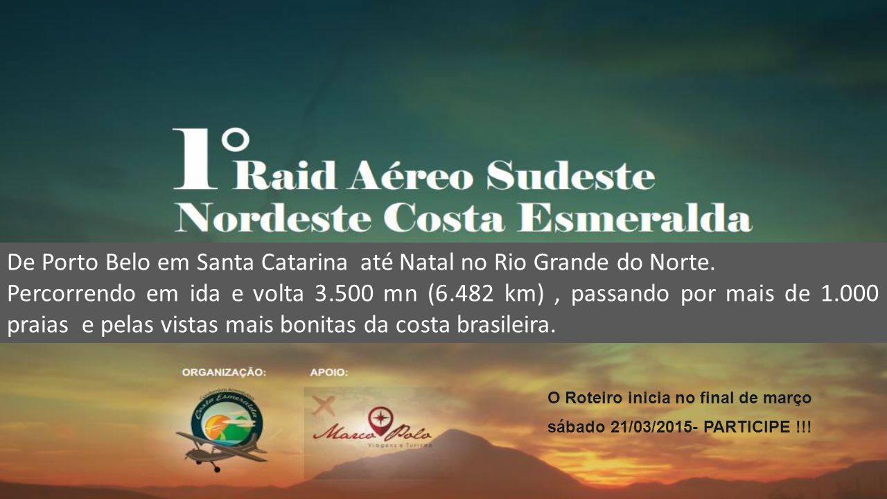 De Porto Belo em Santa Catarina até Natal no Rio Grande do Norte. Percorrendo em ida e volta 3.500 mn (6.482 km), passando por mais de 1.000 praias e