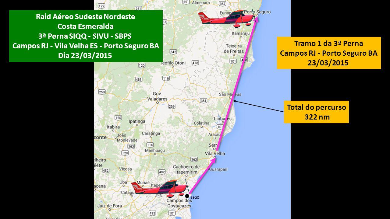 Tramo 1 da 3ª Perna Campos RJ - Porto Seguro BA 23/03/2015 Total do percurso 322 nm SSQQ Raid Aéreo Sudeste Nordeste Costa Esmeralda 3ª Perna SIQQ - S