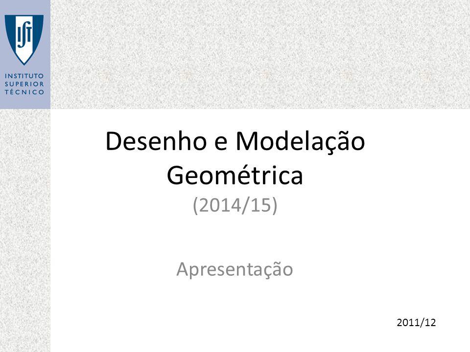 Desenho e Modelação Geométrica (2014/15) Apresentação 2011/12