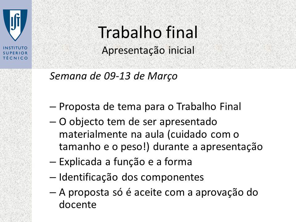 Trabalho final Apresentação inicial Semana de 09-13 de Março – Proposta de tema para o Trabalho Final – O objecto tem de ser apresentado materialmente