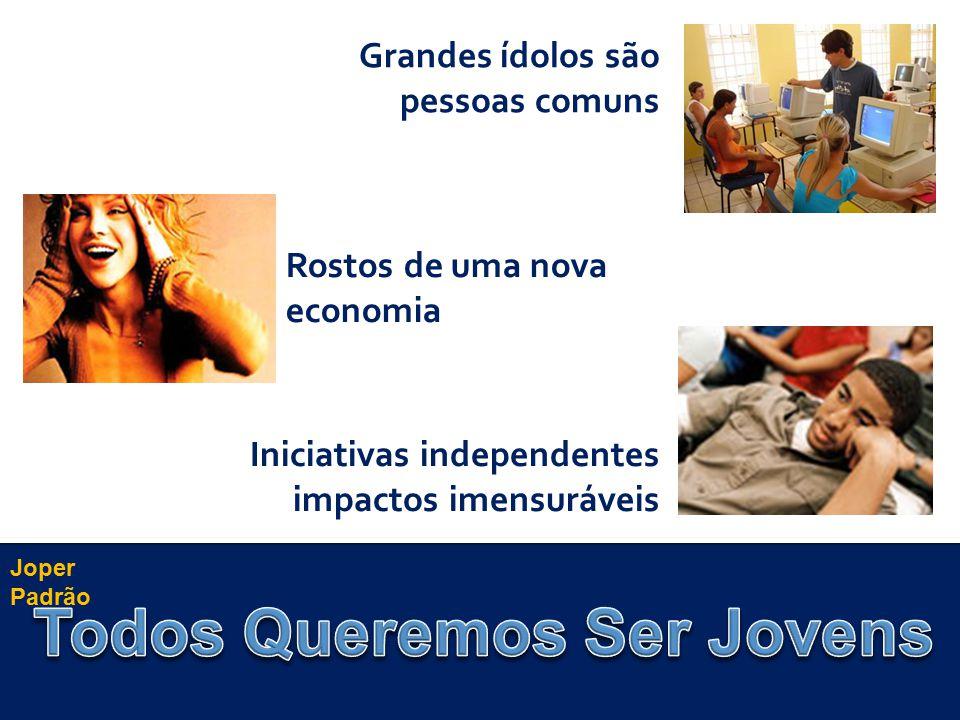 Grandes ídolos são pessoas comuns Rostos de uma nova economia Iniciativas independentes impactos imensuráveis