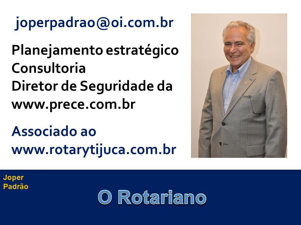 Joper Padrão joperpadrao@oi.com.br Planejamento estratégico Consultoria Diretor de Seguridade da www.prece.com.br Associado ao www.rotarytijuca.com.br