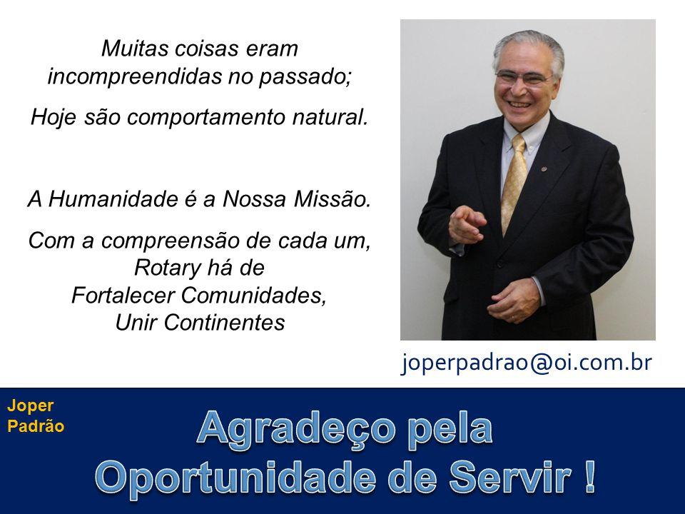 Joper Padrão joperpadrao@oi.com.br Muitas coisas eram incompreendidas no passado; Hoje são comportamento natural. A Humanidade é a Nossa Missão. Com a