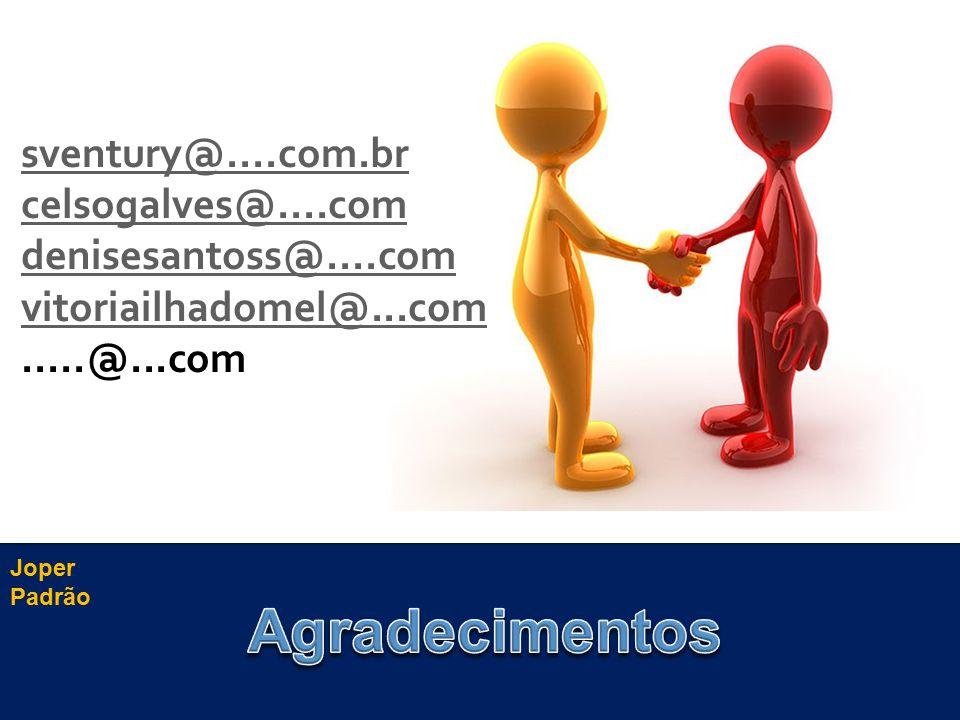 Joper Padrão sventury@....com.br celsogalves@....com denisesantoss@....com vitoriailhadomel@...com.....@...com