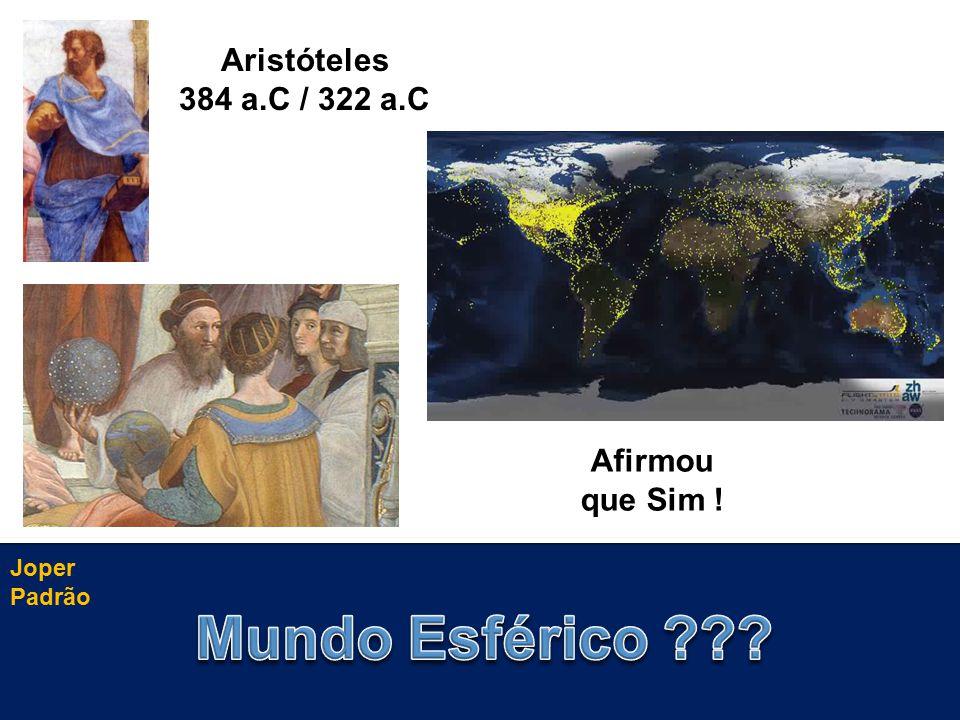 Joper Padrão Aristóteles 384 a.C / 322 a.C Afirmou que Sim !